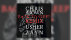 Chris Brown - Back To Sleep ft. Usher, Zayn (Remix)