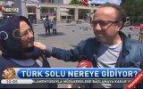 Türk Solu Nereye Gidiyor  Sokak Röportajı