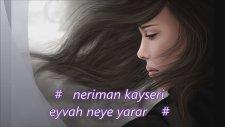 Neriman Kayseri -Eyvah Neye Yarar