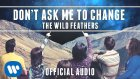 The Wild Feathers - Don't Ask Me To Change