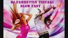DJ FAHRETTİN TİRYAKİ & SLOW FAST
