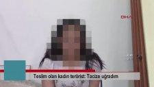 Teslim Olan Kadın Terörist: Tacize Uğradım