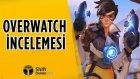 Yeni Bir FPS Deneyimi Overwatch İncelemesi