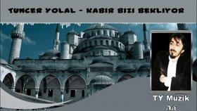Tuncer Yolal - Kabir Bizi Bekliyor