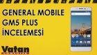 General Mobile GM5 Plus İncelemesi
