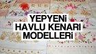 Yepyeni Havlu Kenarı Modelleri Ve Motifleri #bölüm1 #part1 #havlukenari - Pratik Yazar