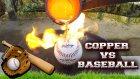 Beyzbol Topuna Eritilmiş Bakır Dökülürse