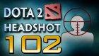 Dota 2 Headshot - Ep. 102 - Dota Sinema