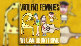 Violent Femmes - Traveling Solves Everything