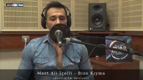 Mert Ali İçelli - Bize Kıyma (Akustik Fm Versiyon)