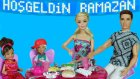 Barbie Ve Ailesi Hoşgeldin Ramazan | Barbie Oyunu | Evcilik Tv