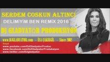 Serdem Coşkun - Delimiyim Ben Remix- DJ Gladyatör Produksiyon isa çakırgil