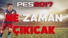 PES 2017 ÇIKIŞ TARİHİ !!!