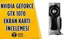 Nvidia GeForce GTX 1070 İnceleme - Oyuncuların Hayali Testte!