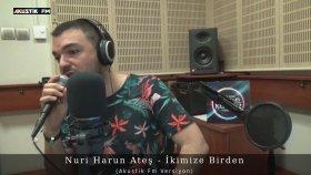 Nuri Harun Ateş - İkimize Birden (Akustik Canlı Performans)