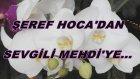 Şeref Hoca'dan Sevgili Mehdiye...