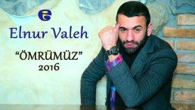 Elnur Valeh -Omrumuz 2016