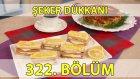 Şeker Dükkanı 322. Bölüm Sebzeli Erişte Böreği - Limonlu Milföyler