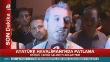 Atatürk Havalimanı'ndaki Patlamayı Görgü Tanığı Anlattı