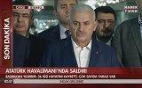 Binali Yıldırım'ın Atatürk Havalimanı Patlaması Açıklaması