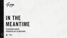 G-Eazy - In The Meantime ft. Quavo (produced by DJ Mustard)