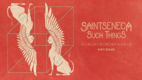 Saintseneca - Soft Edges