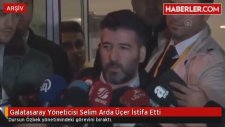 Galatasaray Yöneticisi Selim Arda Üçer İstifa Etti