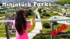 Günlük Vlog # 13 Minatürk İstanbul En Büyklerin En Ufak Göründüğü Dev Maketleri Gezdik Kaçırmayın!