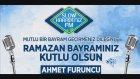 Ahmet Furuncu Ramazan Bayram Mesaji 2016