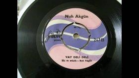 Nuh Akgün - Vay Deli Deli - Nostalji Müzik