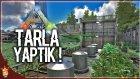 Tarla Yapıyoruz ! | Ark Türkçe Multiplayer | Bölüm 22 - Oyun Portal