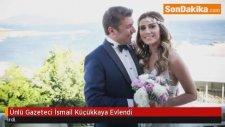 Ünlü Gazeteci İsmail Küçükkaya Evlendi