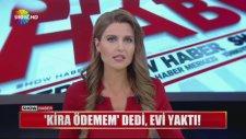 Kira Ödemem Deyip Evi Yakmak (Tabi ki Adana)