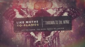 Like Moths to Flames - Thrown To The Wind