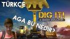 Dig İt A Digger Simulator Türkçe -  İlk İzlenim - Aga Bu Nedir?