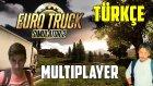 Euro Truck Simulator 2 Türkçe Online Multiplayer | Kola Kamyonu Daf