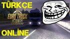 Euro Truck Simulator 2 Türkçe Online   Taklacı Cahit