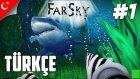 FarSky Türkçe | Adventure | Su Altında Yamuk Olmaz | Bölüm 1