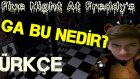 Five Nights At Freddy's Türkçe - Aga Bu Nedir? - İlk İzlenim