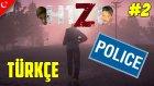 H1Z1 Türkçe Multiplayer | Polis Departmanı | Bölüm 2