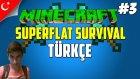 Minecraft Türkçe Superflat Survival | Riskli İşler | Bölüm 3