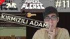 Papers Please Türkçe | KIRMIZILI ADAM! | Bölüm 11