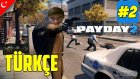 Payday 2 Türkçe Co-op | Risklerin Adamları | Bölüm 2