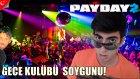 Payday 2 Türkçe Online Multiplayer | GECE KULÜBÜ SOYGUNU!