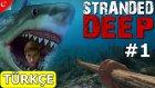 Stranded Deep Türkçe | Bul Karayı Al Parayı | Bölüm 1