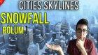 Cities Skylines Türkçe : Snowfall   Çok Soğuuk!!   Bölüm 1