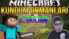 Minecraft Türkçe Survival | Kundum Ormanları | Bölüm 2