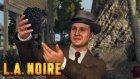 L.a. Noire - Yönetmen - Bölüm 4 - Burak Oyunda
