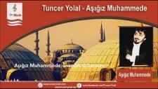 Tuncer Yolal - Aşığız Muhammede