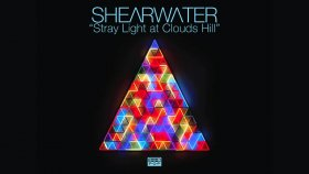 Shearwater - Stray Light at Clouds Hill